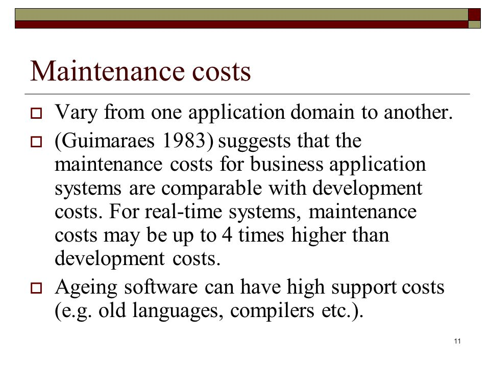 Maintenance costs Vary from one application domain to another.
