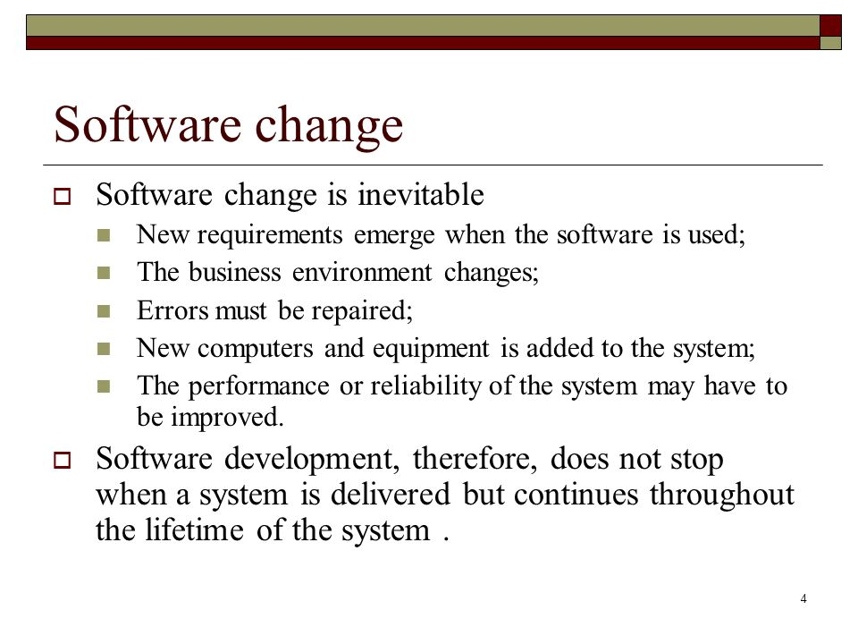 Software change Software change is inevitable