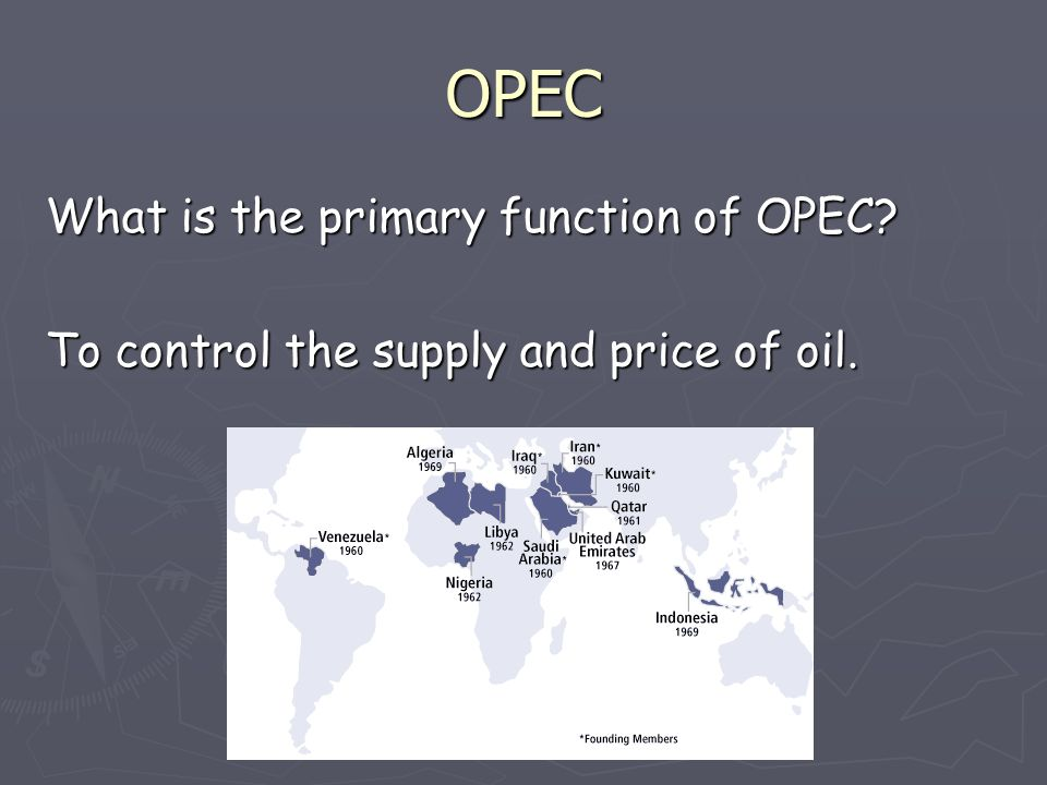 OPEC What is the primary function of OPEC To control the supply and price of oil.