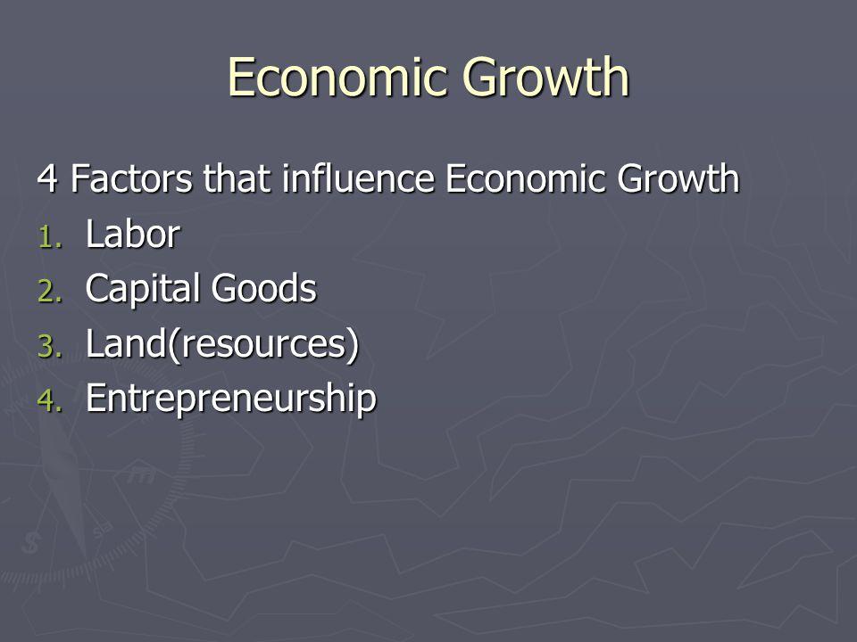 Economic Growth 4 Factors that influence Economic Growth Labor