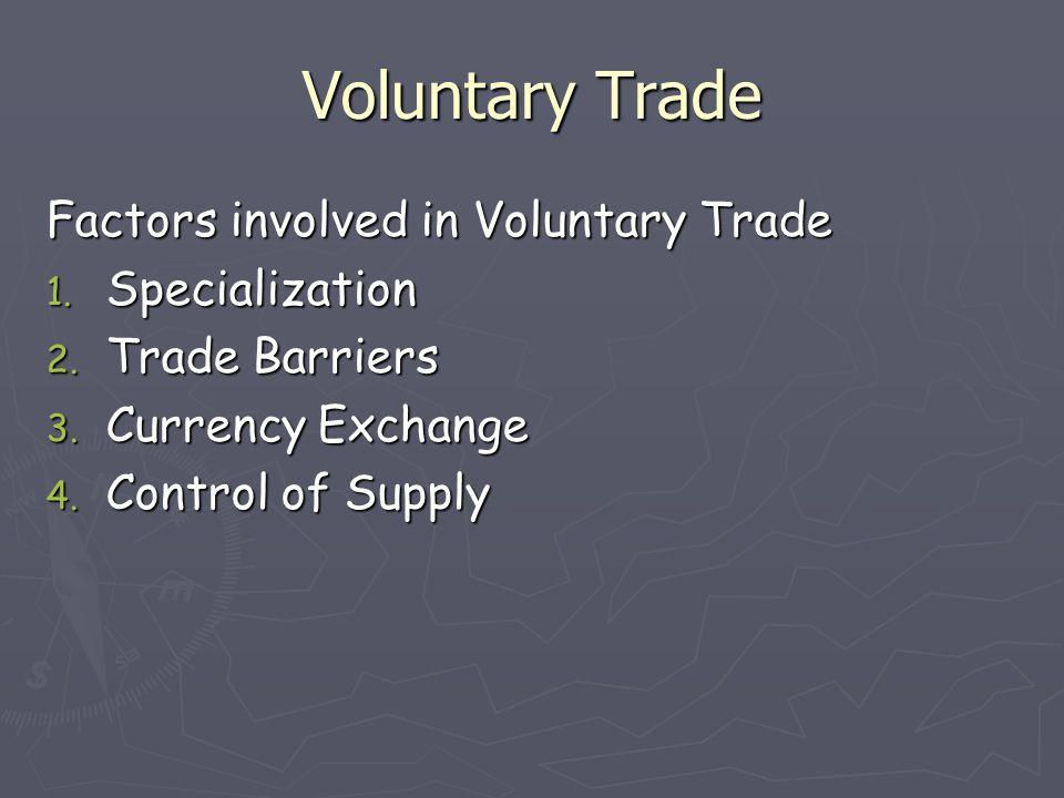 Voluntary Trade Factors involved in Voluntary Trade Specialization