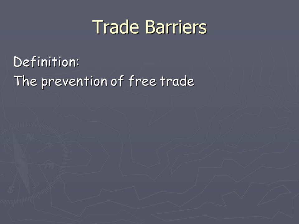 Trade Barriers Definition: The prevention of free trade