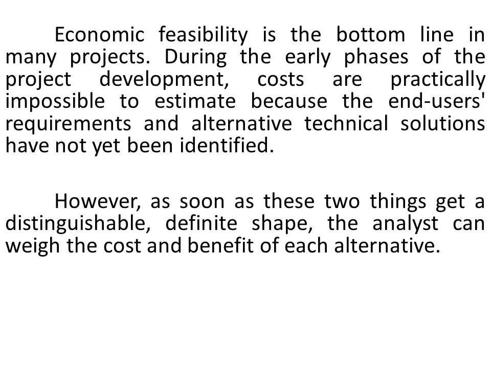 Economic feasibility is the bottom line in many projects