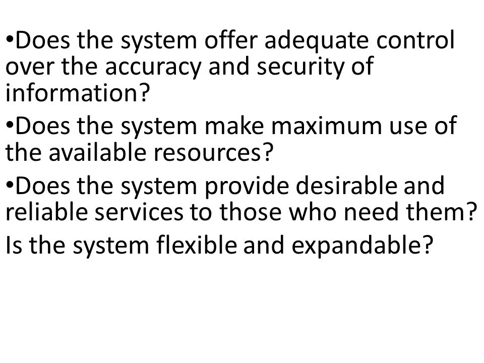 Does the system offer adequate control over the accuracy and security of information