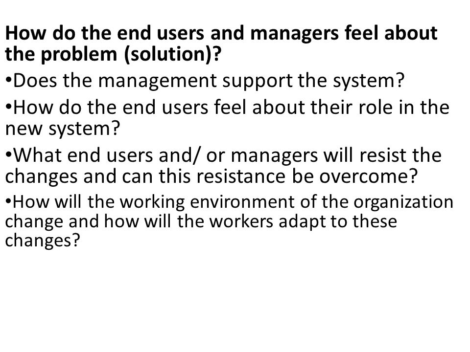 How do the end users and managers feel about the problem (solution)