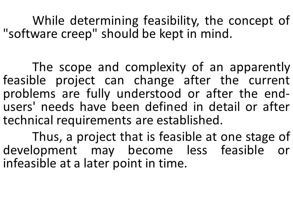 While determining feasibility, the concept of software creep should be kept in mind.