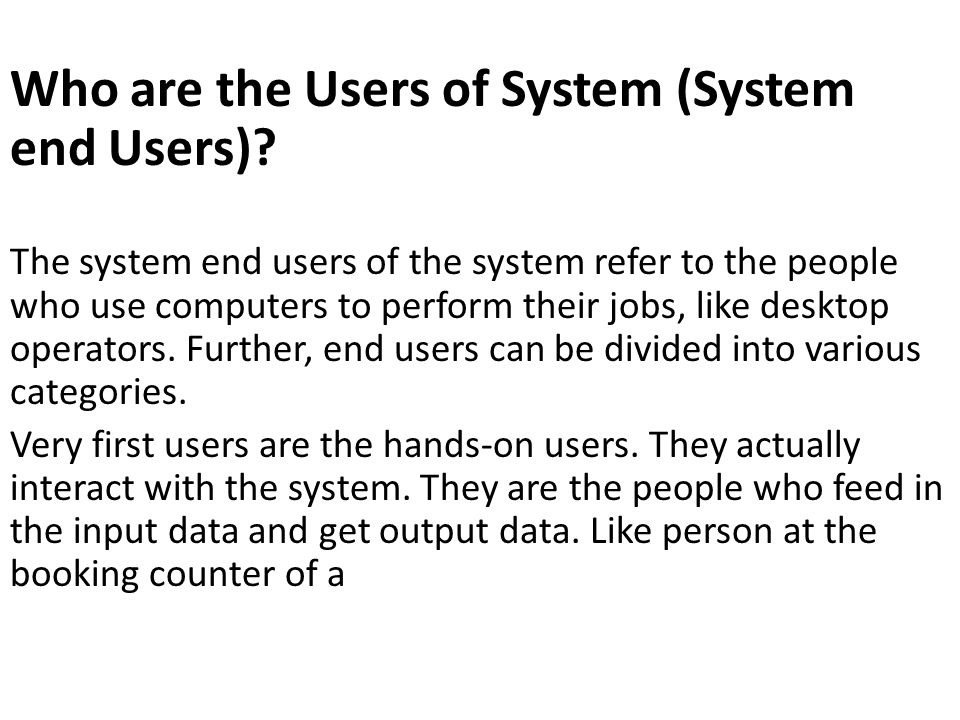 Who are the Users of System (System end Users)