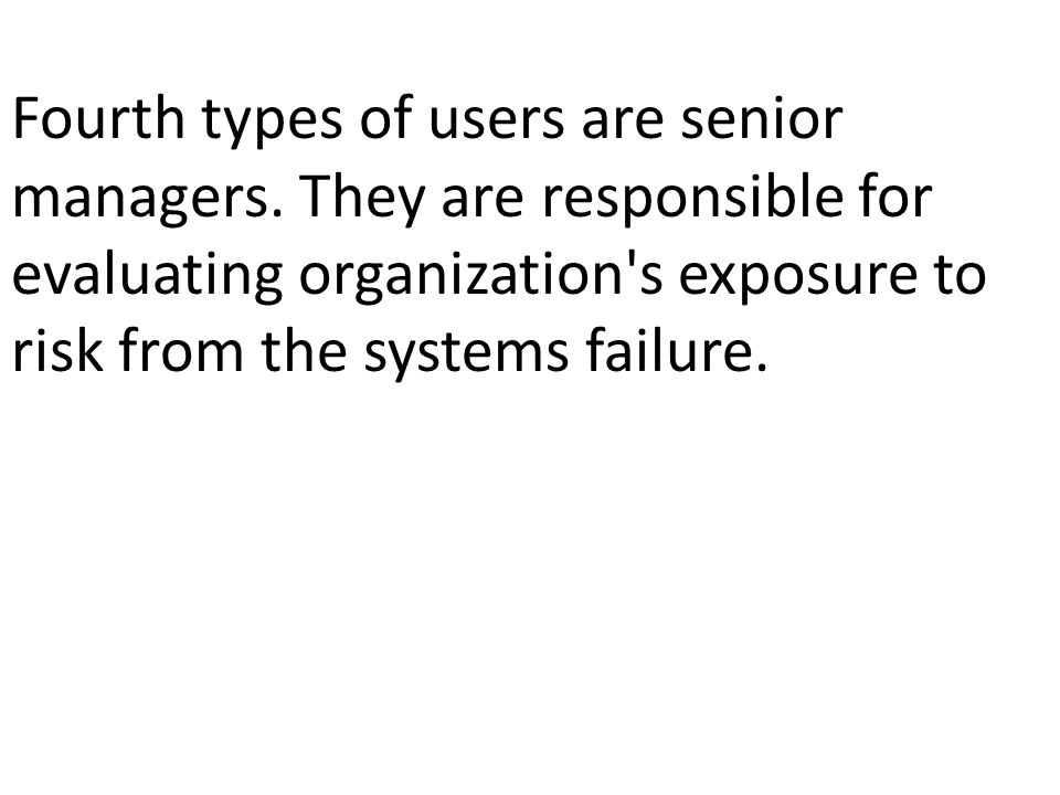 Fourth types of users are senior managers
