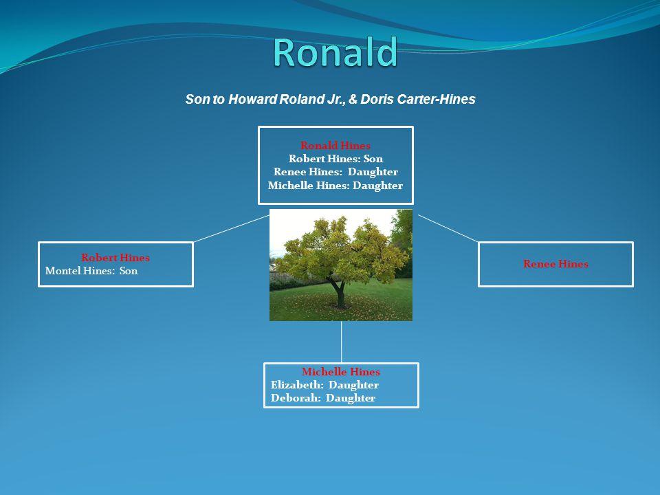 Ronald Son to Howard Roland Jr., & Doris Carter-Hines Ronald Hines