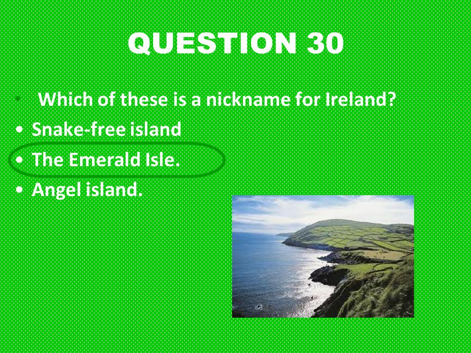 QUESTION 30 Which of these is a nickname for Ireland