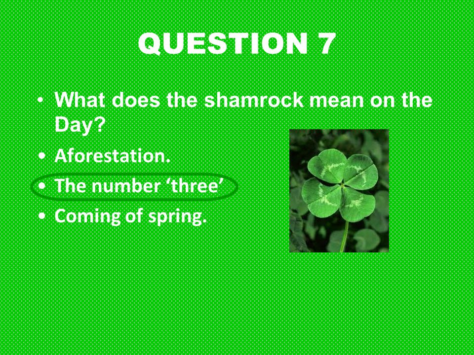 QUESTION 7 What does the shamrock mean on the Day Aforestation.
