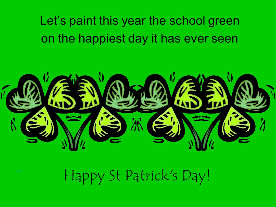Happy St Patrick s Day! Let's paint this year the school green
