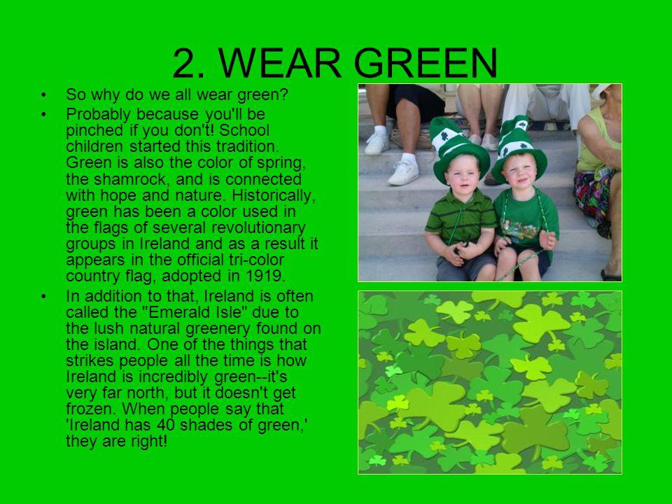2. WEAR GREEN So why do we all wear green