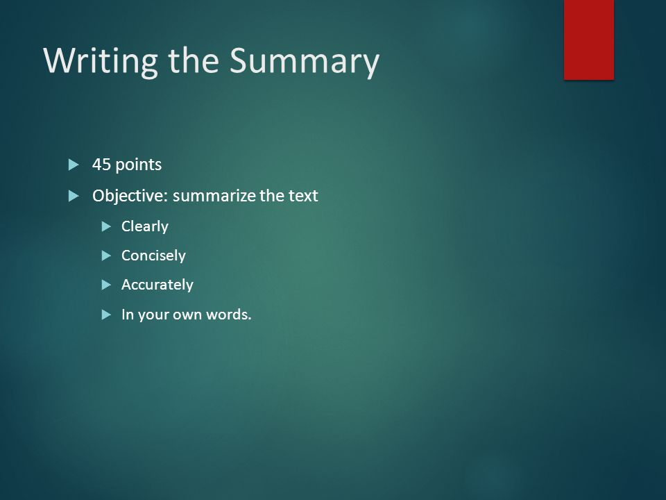 Writing the Summary 45 points Objective: summarize the text Clearly
