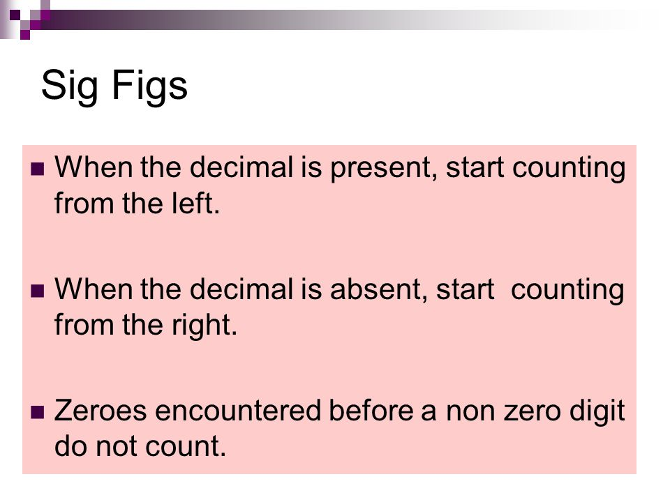 Sig Figs When the decimal is present, start counting from the left.