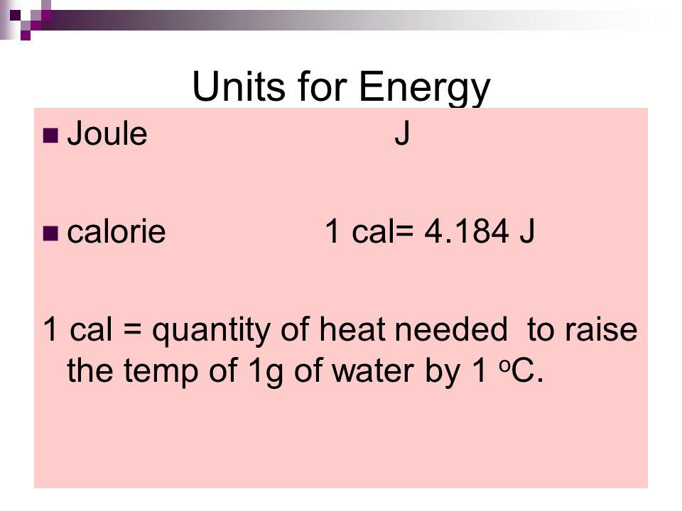Units for Energy Joule J calorie 1 cal= 4.184 J