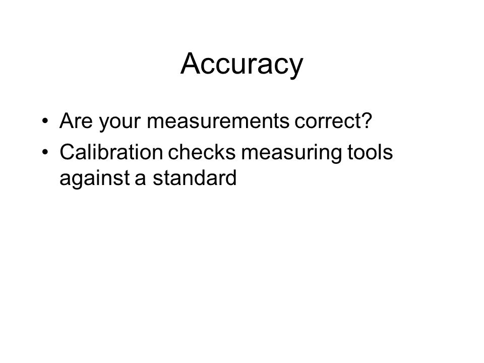 Accuracy Are your measurements correct