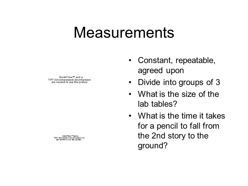 Measurements Constant, repeatable, agreed upon Divide into groups of 3