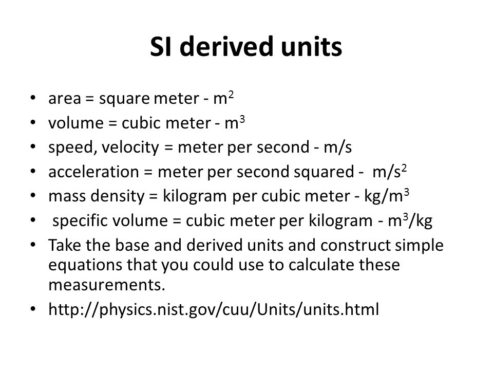 SI derived units area = square meter - m2 volume = cubic meter - m3