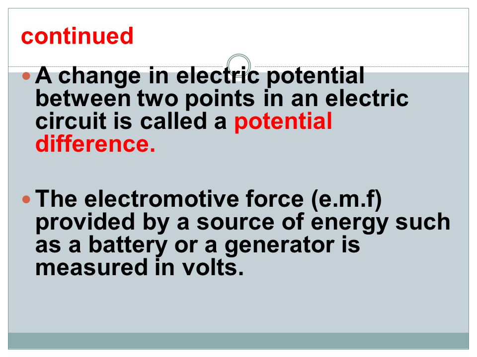 continued A change in electric potential between two points in an electric circuit is called a potential difference.