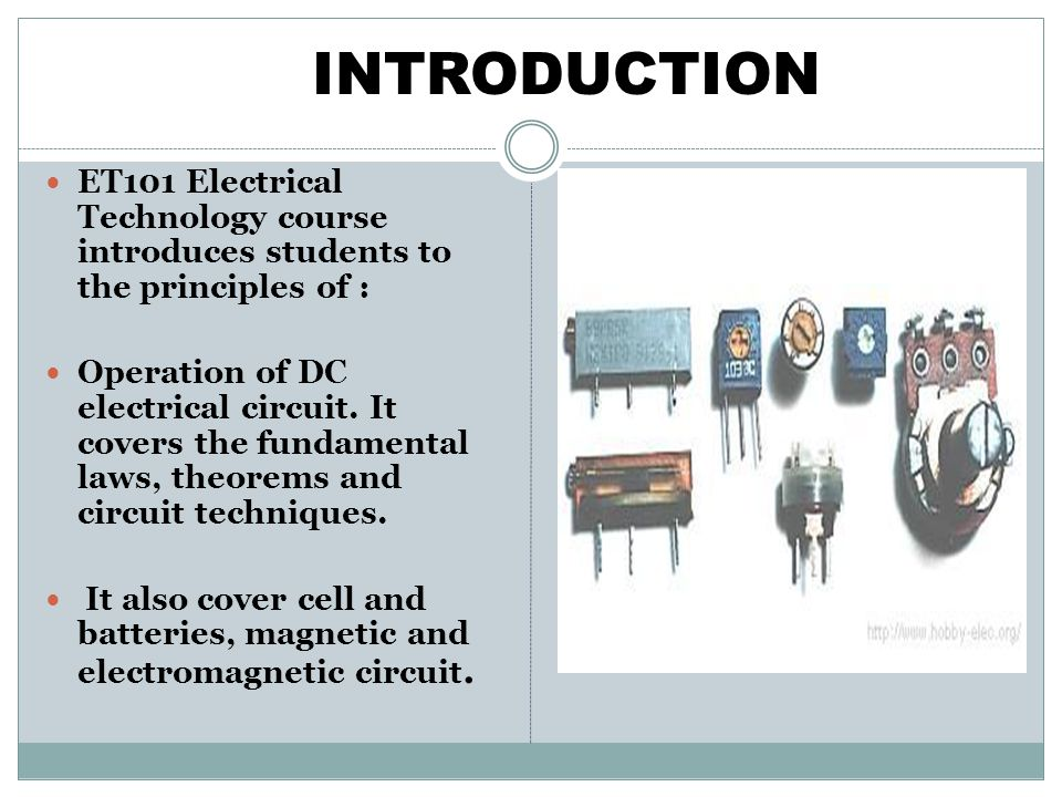 INTRODUCTION ET101 Electrical Technology course introduces students to the principles of :