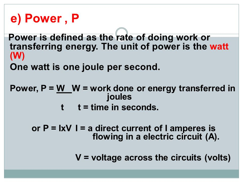e) Power , P One watt is one joule per second.