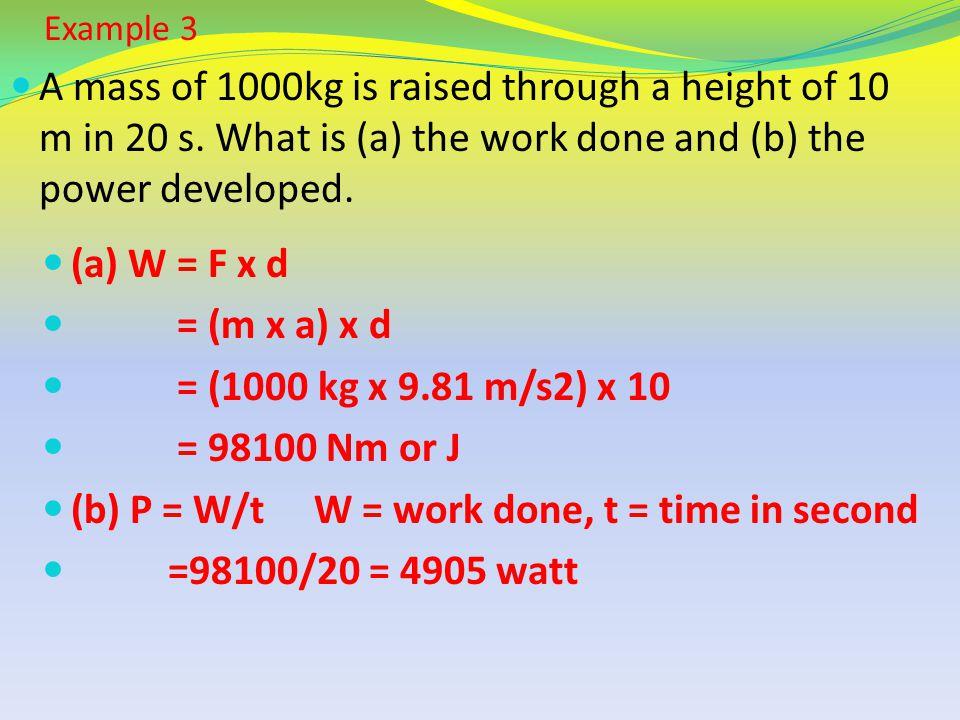(b) P = W/t W = work done, t = time in second =98100/20 = 4905 watt