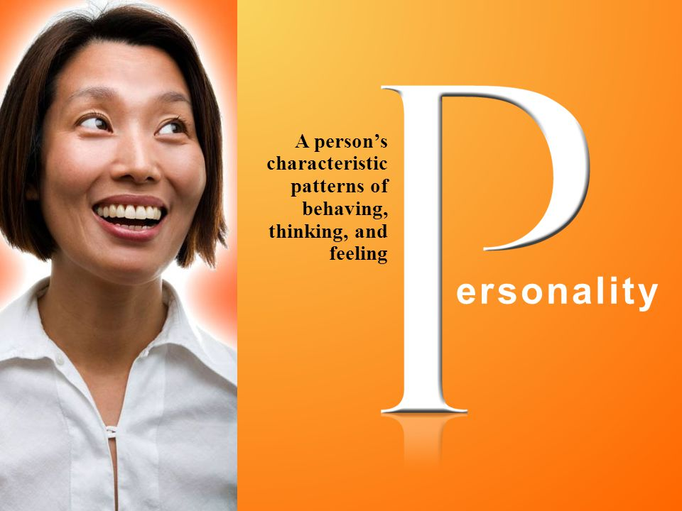 A person's characteristic patterns of behaving, thinking, and feeling