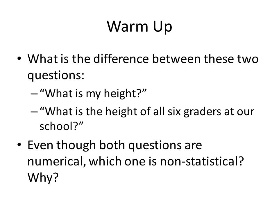 Warm Up What is the difference between these two questions: