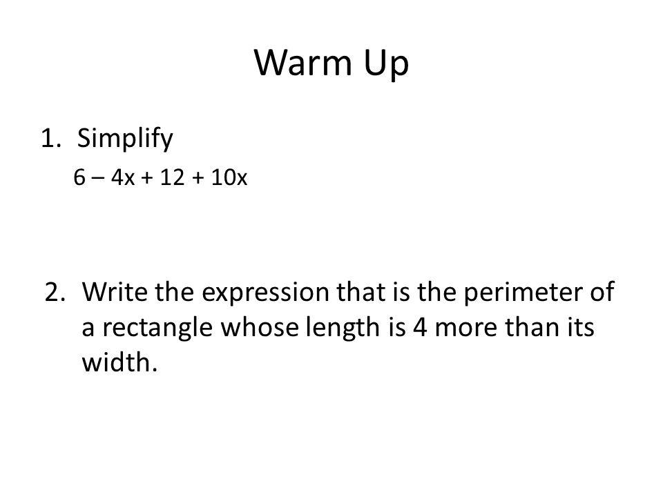 Warm Up Simplify. 6 – 4x + 12 + 10x.