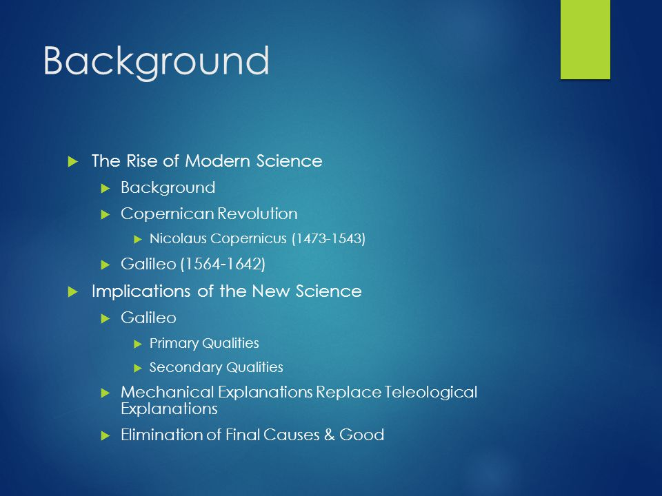 Background The Rise of Modern Science Implications of the New Science