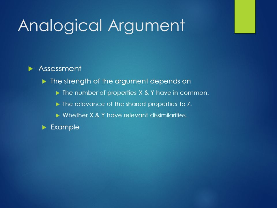 Analogical Argument Assessment The strength of the argument depends on