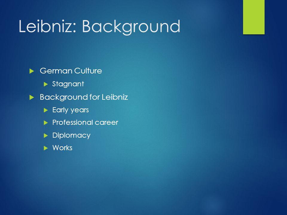 Leibniz: Background German Culture Background for Leibniz Stagnant