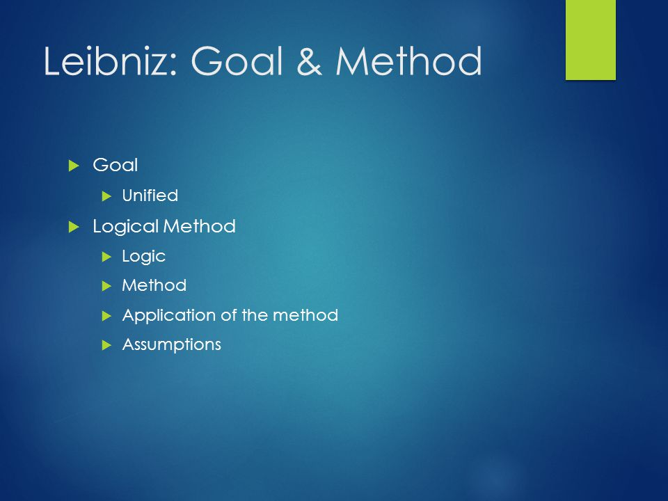 Leibniz: Goal & Method Goal Logical Method Unified Logic Method