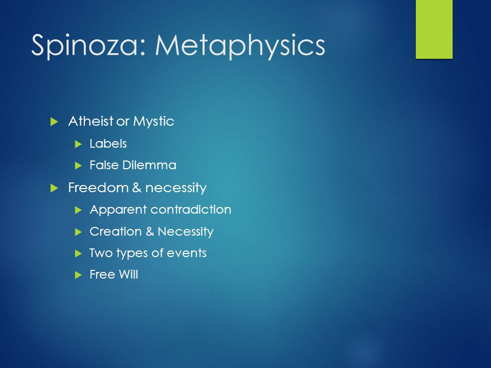 Spinoza: Metaphysics Atheist or Mystic Freedom & necessity Labels