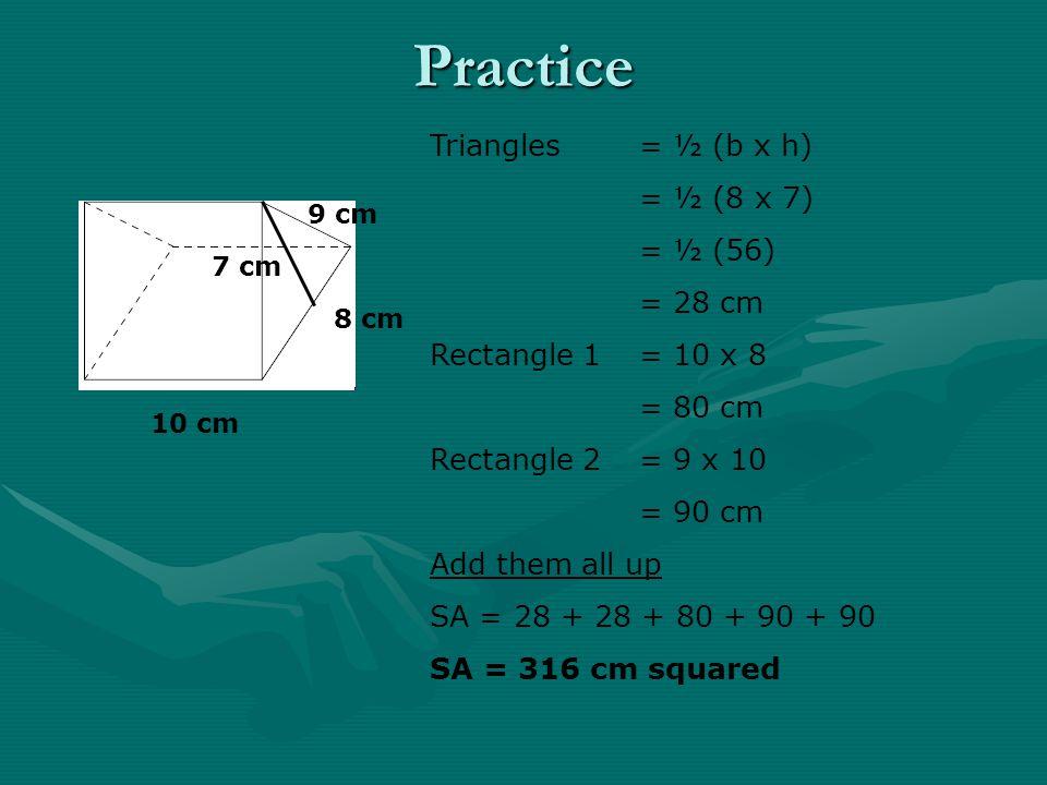 Practice Triangles = ½ (b x h) = ½ (8 x 7) = ½ (56) = 28 cm