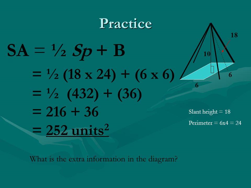 SA = ½ Sp + B = ½ (18 x 24) + (6 x 6) Practice = ½ (432) + (36)