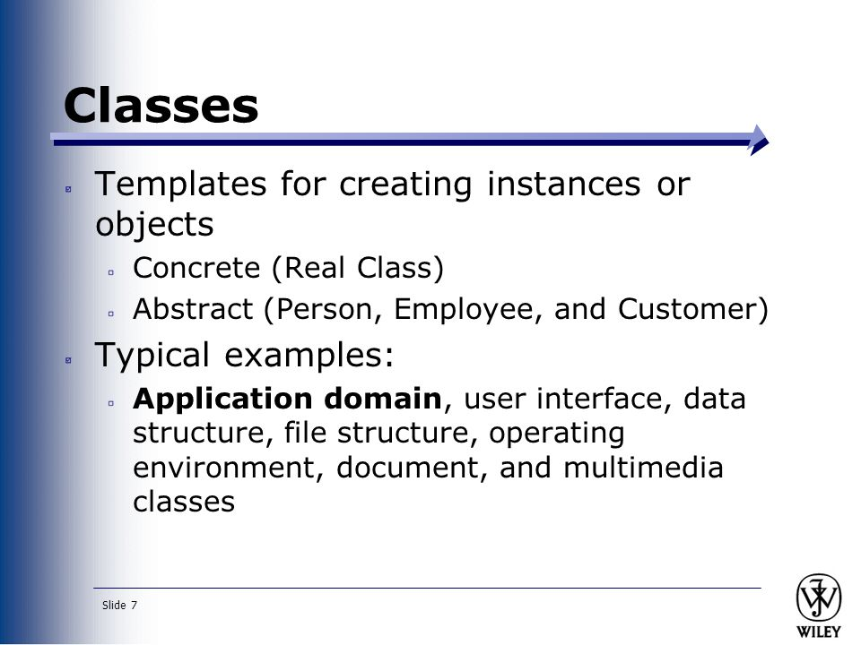 Classes Templates for creating instances or objects Typical examples: