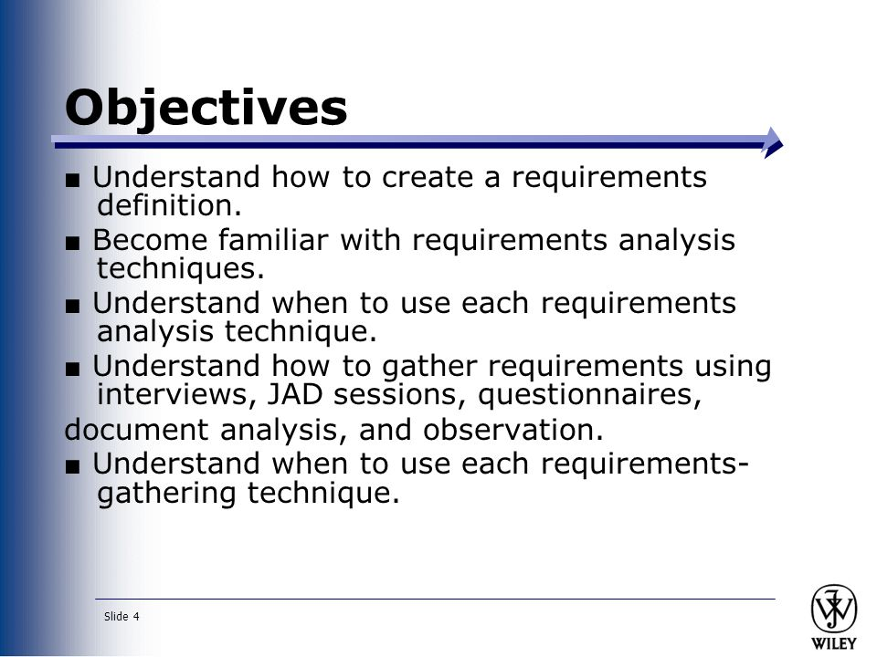 Objectives ■ Understand how to create a requirements definition.