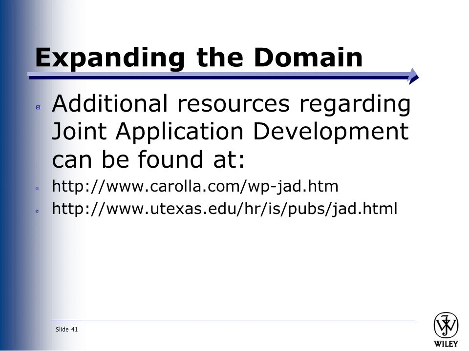 Expanding the Domain Additional resources regarding Joint Application Development can be found at: http://www.carolla.com/wp-jad.htm.