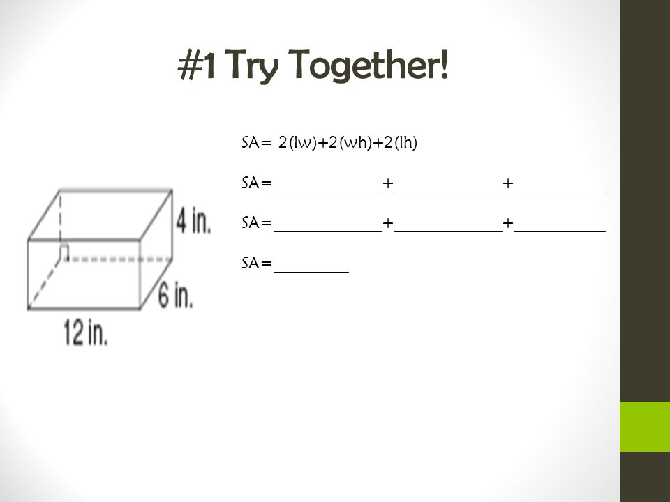 #1 Try Together! SA= 2(lw)+2(wh)+2(lh)