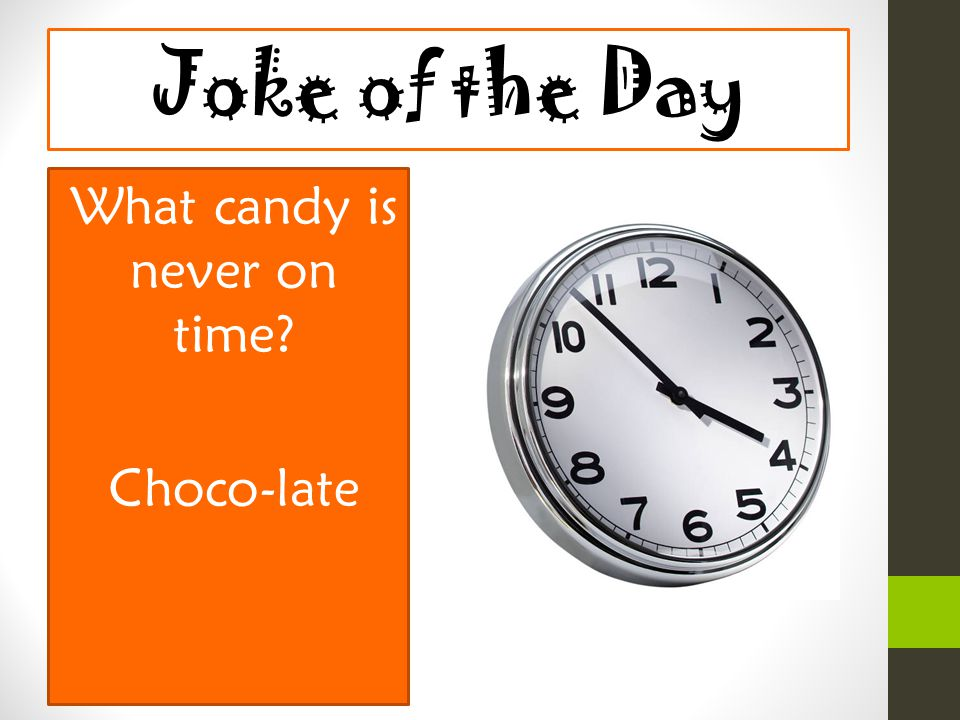 What candy is never on time Choco-late