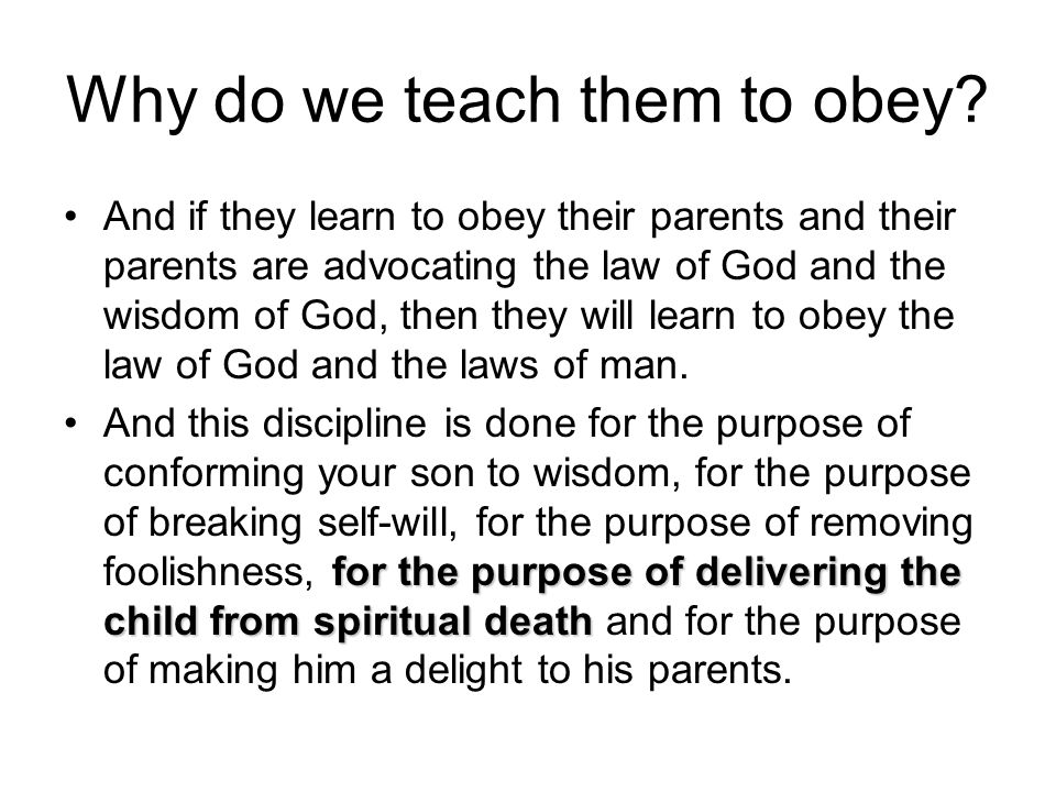Why do we teach them to obey
