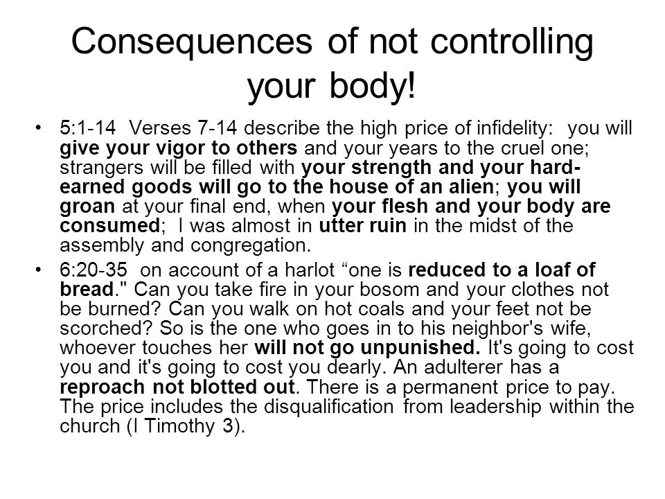 Consequences of not controlling your body!