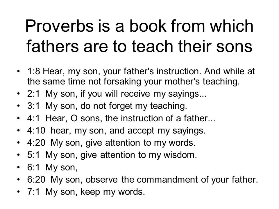 Proverbs is a book from which fathers are to teach their sons