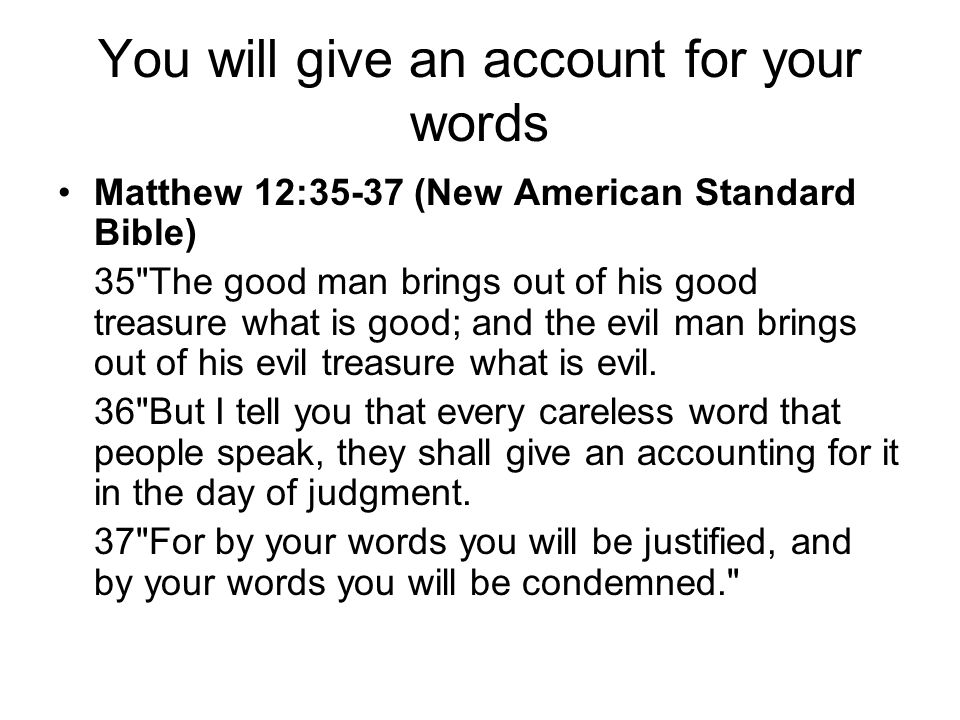 You will give an account for your words