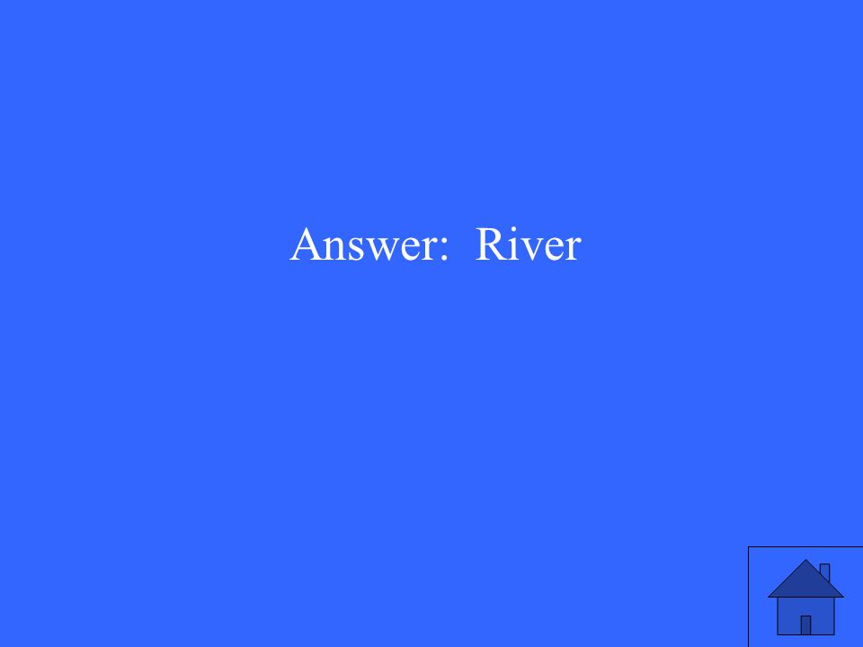 Answer: River