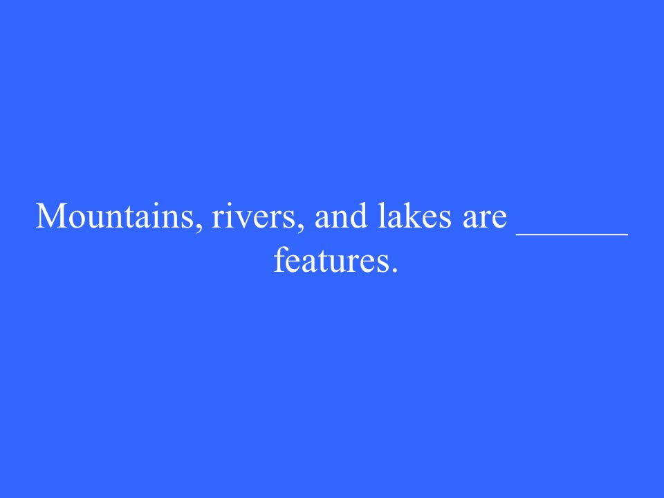 Mountains, rivers, and lakes are ______