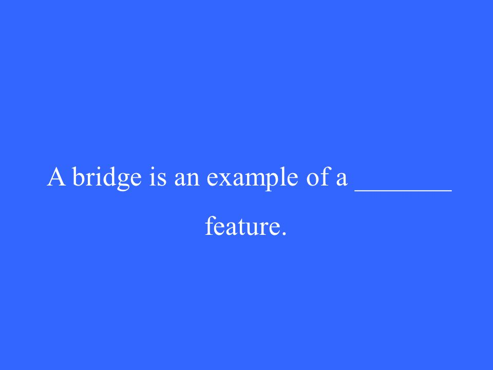 A bridge is an example of a _______