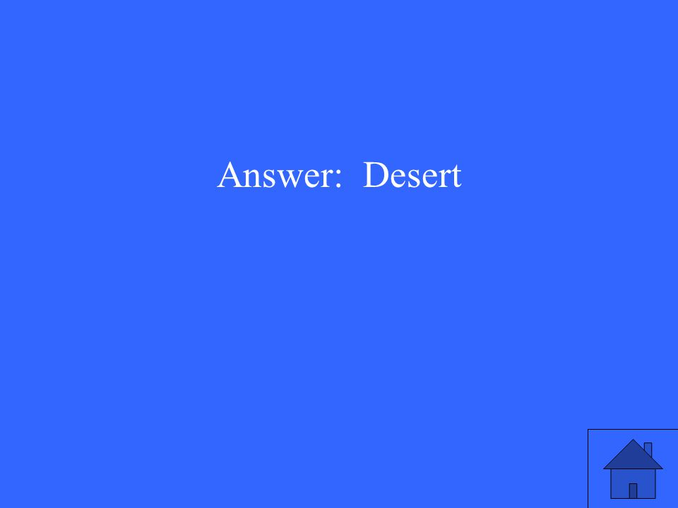 Answer: Desert